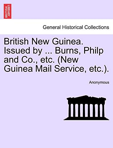 British New Guinea. Issued by . Burns, Philp and Co., etc. (New Guinea Mail Service, etc.). - Anonymous
