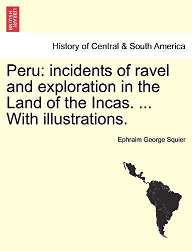 Peru: Incidents of Ravel and Exploration in the Land of the Incas. . with Illustrations. (Paperback) - Ephraim George Squier