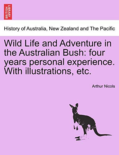 Wild Life and Adventure in the Australian Bush: four years personal experience. With illustrations, etc. - Arthur Nicols