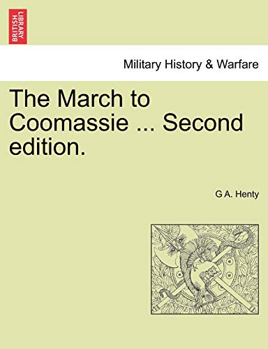 The March to Coomassie . Second Edition.: G A Henty