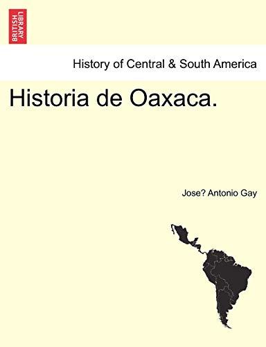 Historia de Oaxaca. (Paperback): Jose Antonio Gay