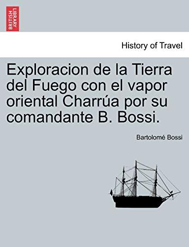 Exploracion de la Tierra del Fuego con el vapor oriental Charrúa por su comandante B. Bossi. (...