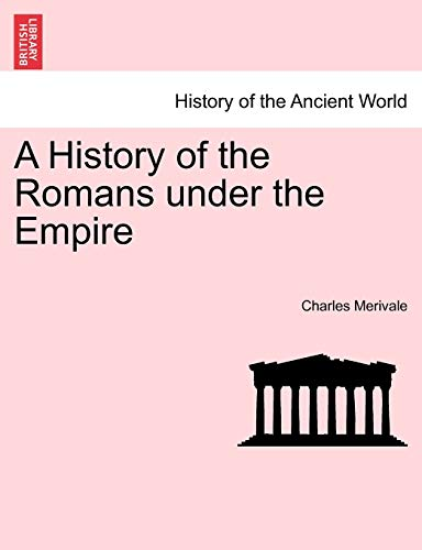 A History of the Romans under the Empire - Merivale, Charles