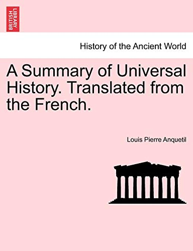 A Summary of Universal History Translated from the French - Louis Pierre Anquetil