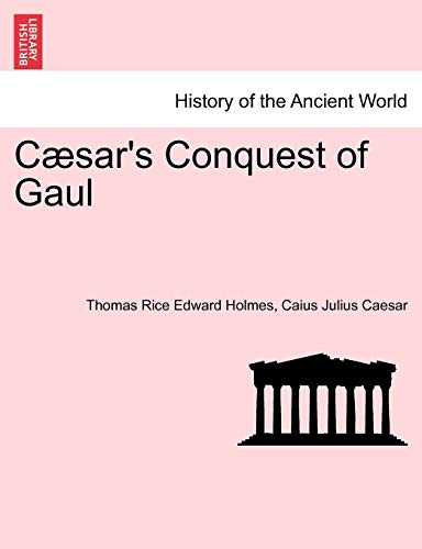 Caesar's Conquest of Gaul - Thomas Rice Edward Holmes
