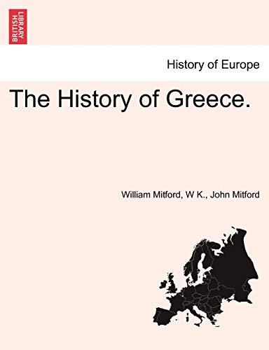 The History of Greece. - Mitford, William; K., W; Mitford, John