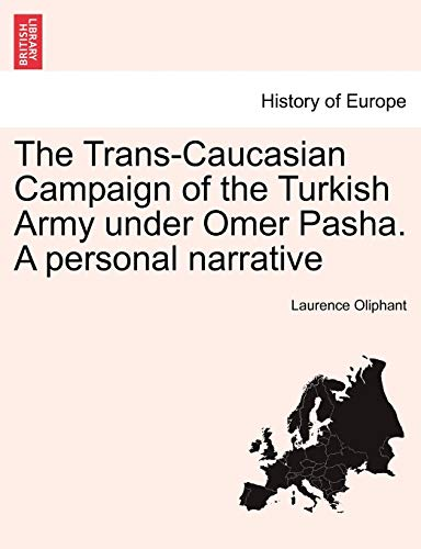 The Trans-Caucasian Campaign of the Turkish Army under Omer Pasha. A personal narrative - Laurence Oliphant