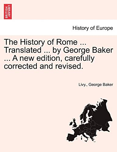 9781241431884: The History of Rome ... Translated ... by George Baker ... A new edition, carefully corrected and revised.