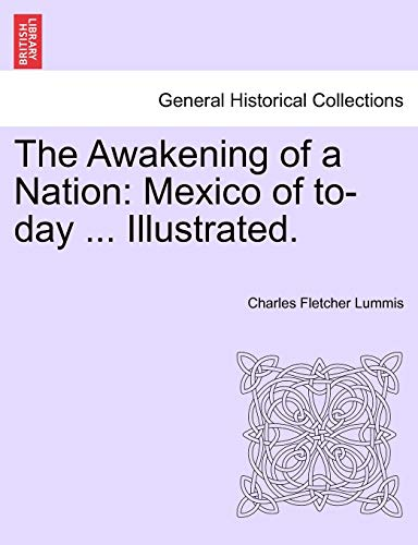9781241434571: The Awakening of a Nation: Mexico of to-day ... Illustrated.