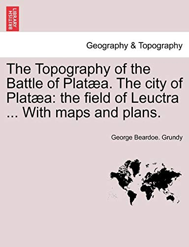 9781241436711: The Topography of the Battle of Platæa. The city of Platæa: the field of Leuctra ... With maps and plans.