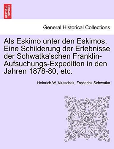 Als Eskimo unter den Eskimos. Eine Schilderung der Erlebnisse der Schwatkaapos;schen Franklin-Aufsuchungs-Expedition in den Jahren 1878-80, etc. - Klutschak, Heinrich W.