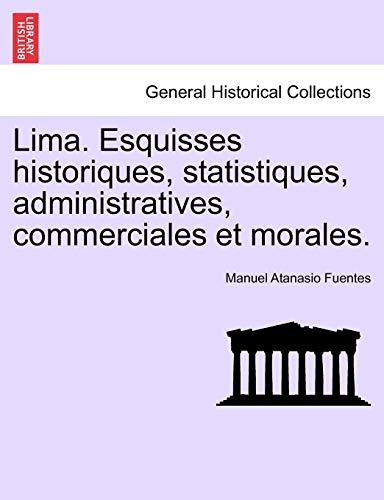 Lima. Esquisses Historiques, Statistiques, Administratives, Commerciales Et: Manuel Atanasio Fuentes