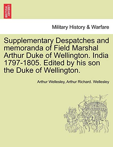Supplementary Despatches, Correspondenc and Memoranda of Field Marshal: Arthur Duke of Wellington, ...