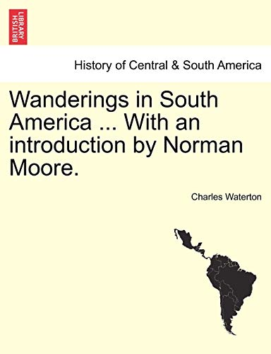 9781241439118: Wanderings in South America ... With an introduction by Norman Moore.