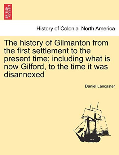 9781241439675: The history of Gilmanton from the first settlement to the present time; including what is now Gilford, to the time it was disannexed