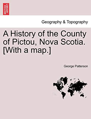 A History of the County of Pictou, Nova Scotia. [With a map.]: Patterson, George