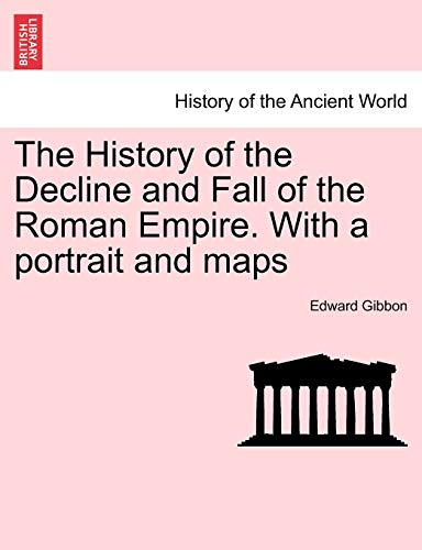 The History of the Decline and Fall of the Roman Empire. with a Portrait and Maps (Paperback): ...