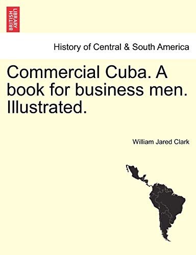 9781241442163: Commercial Cuba. A book for business men. Illustrated.