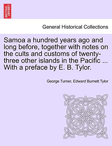 9781241442583: Samoa a hundred years ago and long before, together with notes on the cults and customs of twenty-three other islands in the Pacific ... With a preface by E. B. Tylor.