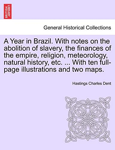 A Year in Brazil. With notes on the abolition of slavery, the finances of the empire, religion, ...