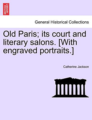 Old Paris; its court and literary salons. [With engraved portraits.] (124144546X) by Catherine Jackson