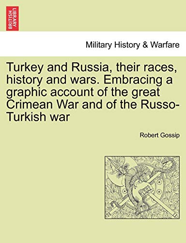 Turkey and Russia, their races, history and wars. Embracing a graphic account of the great Crimean ...