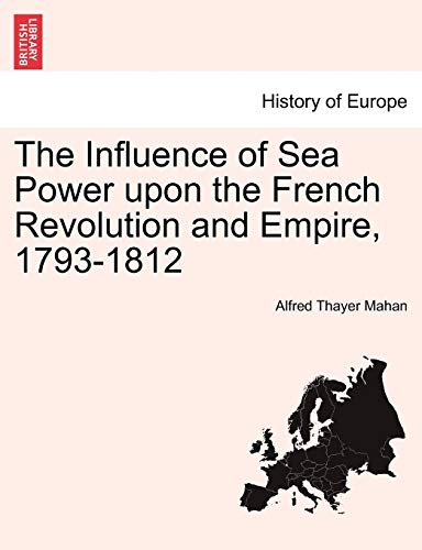 9781241446406: The Influence of Sea Power upon the French Revolution and Empire, 1793-1812. Vol. II
