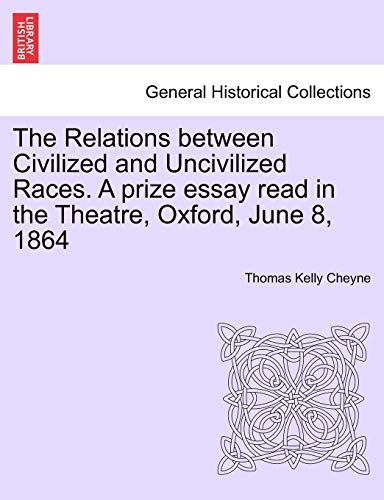 9781241446659: The Relations between Civilized and Uncivilized Races. A prize essay read in the Theatre, Oxford, June 8, 1864