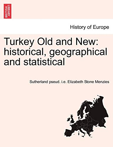 9781241449148: Turkey Old and New: historical, geographical and statistical