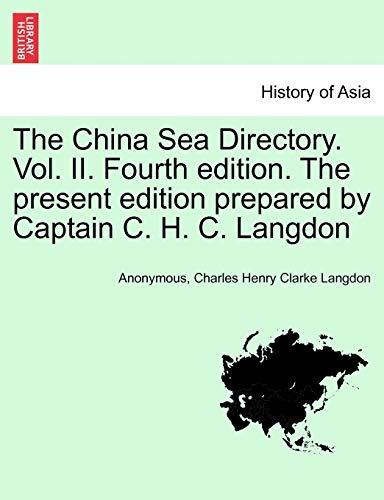 9781241449230: The China Sea Directory. Vol. II. Fourth edition. The present edition prepared by Captain C. H. C. Langdon