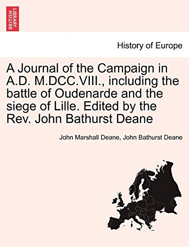 9781241450533: A Journal of the Campaign in A.D. M.DCC.VIII., including the battle of Oudenarde and the siege of Lille. Edited by the Rev. John Bathurst Deane