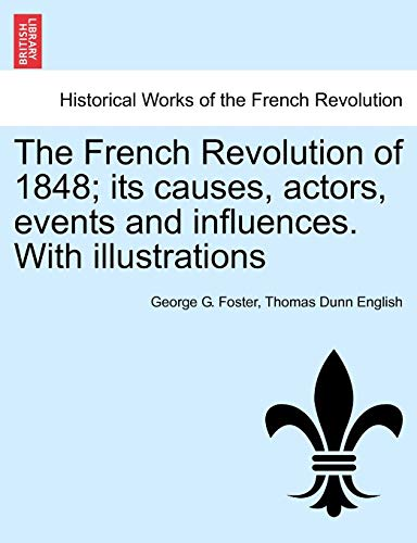 9781241450717: The French Revolution of 1848; its causes, actors, events and influences. With illustrations