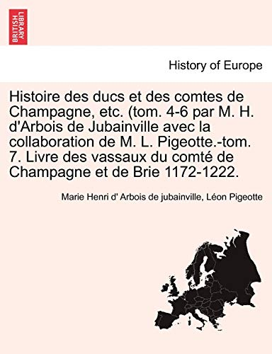 Histoire Des Ducs Et Des Comtes de Champagne, Etc. (Tom. 4-6 Par M. H. D'Arbois de Jubainville ...