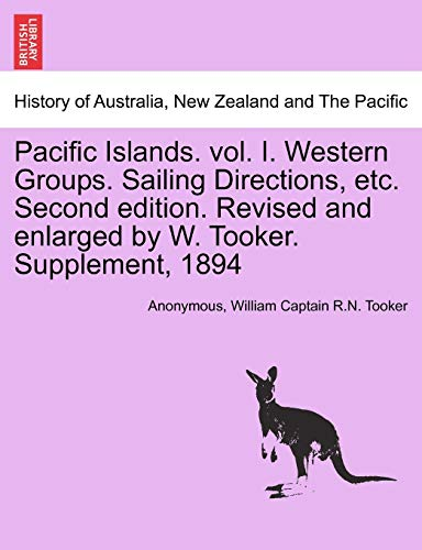 9781241451691: Pacific Islands. vol. I. Western Groups. Sailing Directions, etc. Second edition. Revised and enlarged by W. Tooker. Supplement, 1894