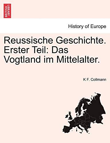 9781241454579: Reussische Geschichte. Erster Teil: Das Vogtland im Mittelalter. (German Edition)
