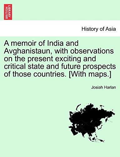 9781241455088: A memoir of India and Avghanistaun, with observations on the present exciting and critical state and future prospects of those countries. [With maps.]