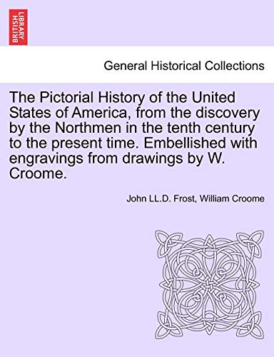 The Pictorial History of the United States: Frost, John LL.D.;