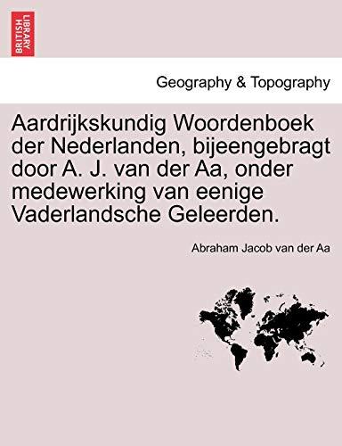 Aardrijkskundig Woordenboek Der Nederlanden, Bijeengebragt Door A. J. Van Der AA, Onder Medewerking...