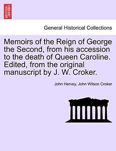 Memoirs of the Reign of George the: Lord John Hervey,