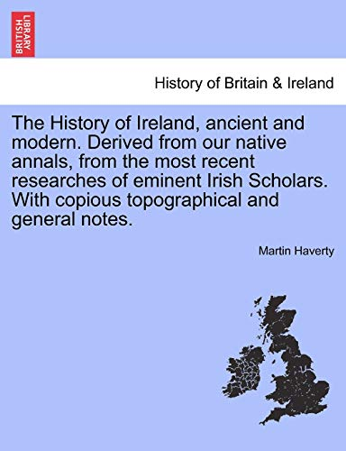 The History of Ireland, ancient and modern. Derived from our native annals, from the most recent ...