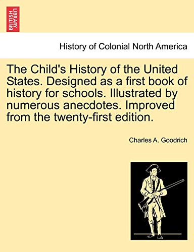 The Child's History of the United States. Designed as a First Book of History for Schools. ...