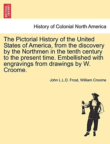The Pictorial History of the United States: Frost, John L.L.D.;