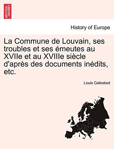 9781241461393: La Commune de Louvain, ses troubles et ses émeutes au XVIIe et au XVIIIe siècle d'après des documents inédits, etc. (French Edition)
