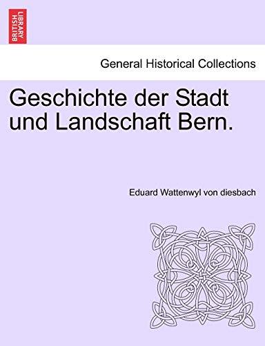Geschichte Der Stadt Und Landschaft Bern. Zweiter: Eduard Wattenwyl Von