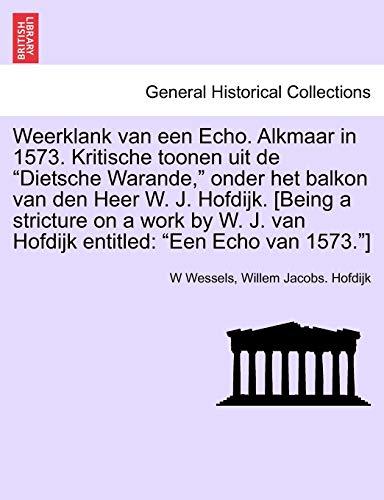 Weerklank van een Echo. Alkmaar in 1573.: W Wessels, Willem