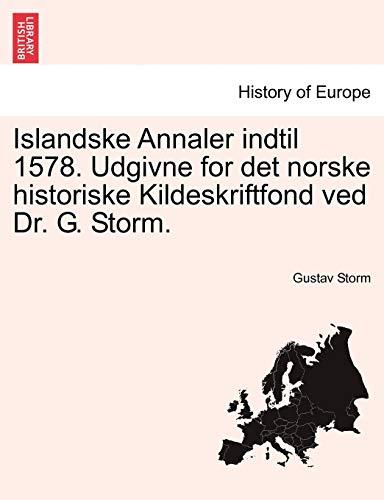 Islandske Annaler indtil 1578. Udgivne for det norske historiske Kildeskriftfond ved Dr. G. Storm.
