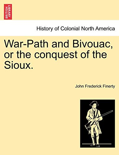 9781241467098: War-Path and Bivouac, or the conquest of the Sioux.