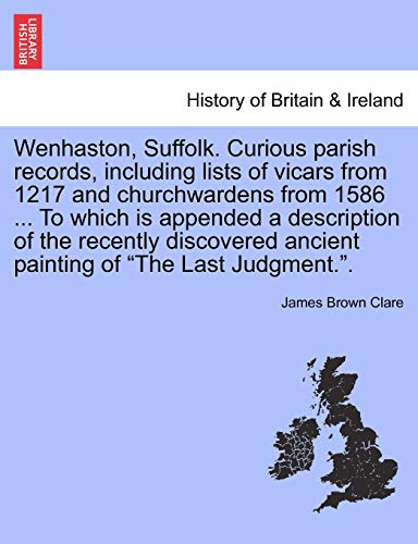 9781241468323: Wenhaston, Suffolk. Curious parish records, including lists of vicars from 1217 and churchwardens from 1586 ... To which is appended a description of ... ancient painting of