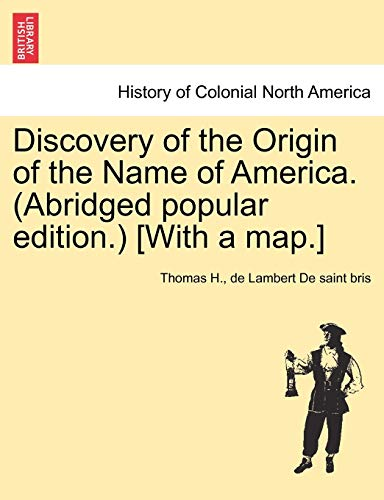 9781241468781: Discovery of the Origin of the Name of America. (Abridged popular edition.) [With a map.]
