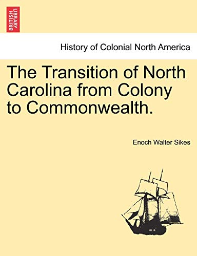 The Transition of North Carolina from Colony to Commonwealth. (1241468885) by Enoch Walter Sikes